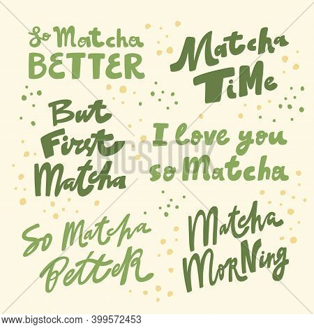 So Matcha Better, But First Matcha, Matcha Time, I Love You, Morning. Hand Drawn Lettering Calligrap