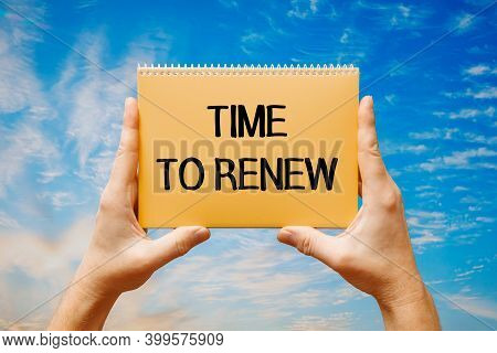 Text Sign Showing Time To Renew. Conceptual Photo Encouraging Someone Self-confidence Motivation