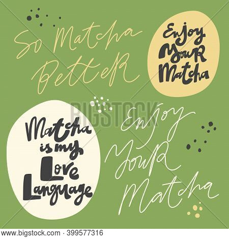 So Matcha Better, Matcha Is My Love Language, Enjoy Your Matcha. Hand Drawn Lettering Calligraphy Ve