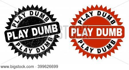 Black Rosette Play Dumb Seal Stamp. Flat Vector Scratched Seal With Play Dumb Phrase Inside Sharp St