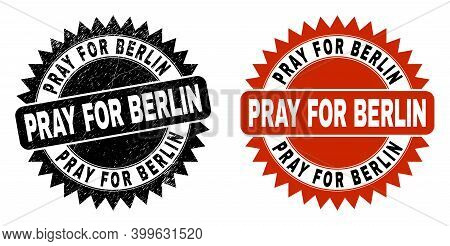 Black Rosette Pray For Berlin Seal. Flat Vector Scratched Seal Stamp With Pray For Berlin Text Insid