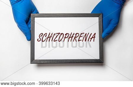 Schizophrenia Word, Inscription. Mental Health And Disorders, Diagnosis Psychiatry