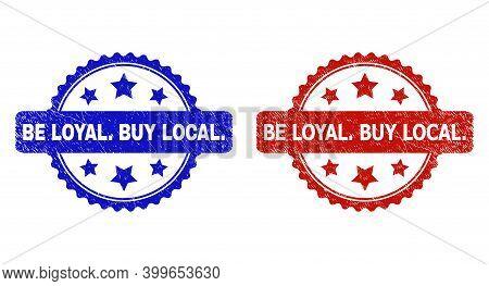 Rosette Be Loyal. Buy Local. Seal Stamps. Flat Vector Grunge Seal Stamps With Be Loyal. Buy Local. M