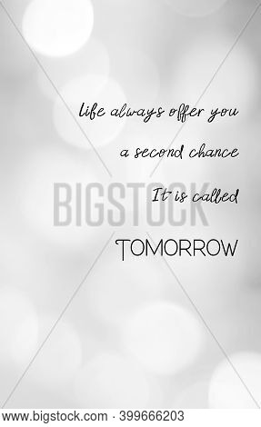 Life Always Offer You A Second Chance, It Is Call Tomorrow : Positive Motivation, Life Quote, Inspir