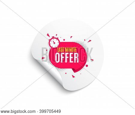 Last Minute Sticker. Circle Sticker With Offer Banner. Hot Offer Chat Bubble Icon. Special Deal Labe