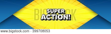 Super Action Symbol. Modern Background With Offer Message. Special Offer Price Sign. Advertising Dis