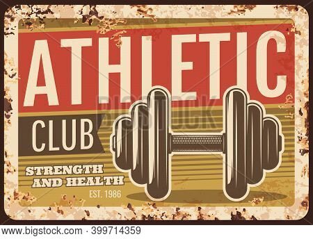 Athletics Club Rusty Metal Plate, Vector Vintage Rust Tin Sign With Bodybuilding Dumbbell Weighs, At