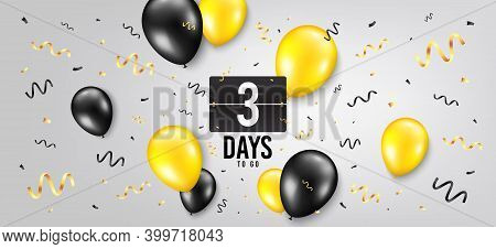 Three Days Left Icon. Countdown Scoreboard Timer. Balloon Confetti Background. 3 Days To Go Sign. Da