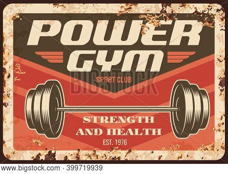 Sport Club Rusty Metal Plate, Vector Vintage Rust Tin Sign With Bodybuilding Barbell Weighs, Athleti