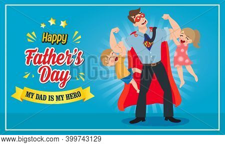 Happy Father's Day Vector Illustration Greeting Card. Super Dad With His Son And Daughter