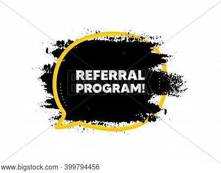 Referral Program Symbol. Paint Brush Stroke In Speech Bubble Frame. Refer A Friend Sign. Advertising