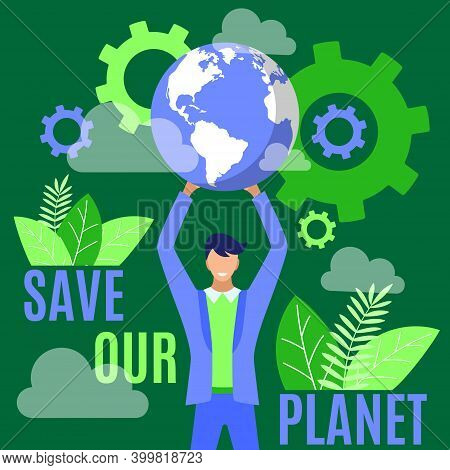 Save Our Planet Banner. Man Holding Earth Globe Over His Head, Environment Protection, Conservation