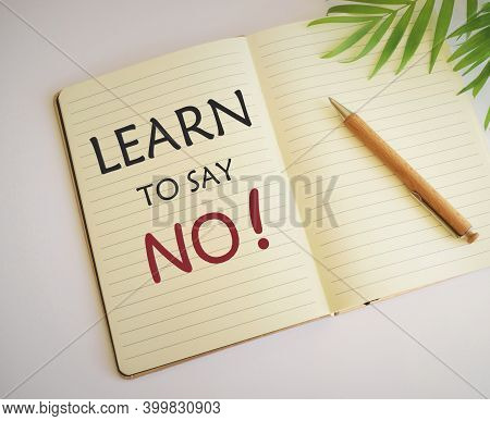 Conceptual Hand Writing Showing Learn To Say No. Business Photo Showcasing Dont Hesitate Tell That Y