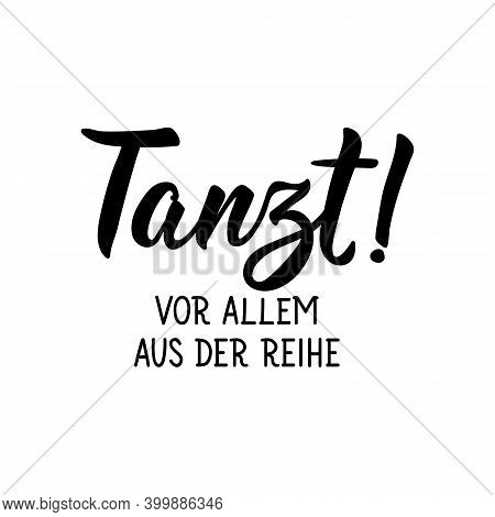 Translation From German: Dance. Especially Out Of Line. Modern Vector Brush Calligraphy. Ink Illustr