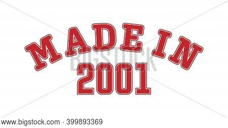 Made In 2001. Lettering Of The Year Of Birth Or A Special Event For Printing On Clothing, Logos, Sti