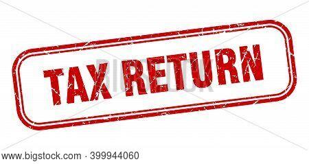 Tax Return Stamp. Tax Return Square Grunge Red Sign