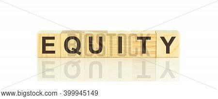 Wooden Blocks With The Text: Equity. The Text Is Written In Black Letters And Is Reflected In The Mi