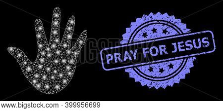 Bright Mesh Web Hand With Lightspots, And Pray For Jesus Grunge Rosette Stamp Seal. Illuminated Vect