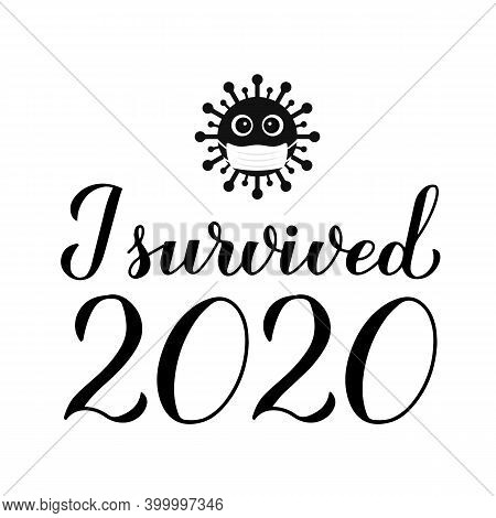 I Survived 2020 Calligraphy Hand Lettering. Funny Quarantine Quote. Pandemic Coronavirus Covid-19 Ty