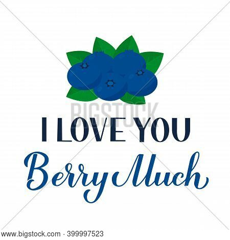 I Love You Berry Much Calligraphy Hand Lettering With Blueberry. Funny Pun Quote. Valentines Day Gre
