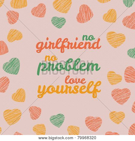 'No girlfriend. No problem. Love yourself' Selfish Valentine's Day Card.