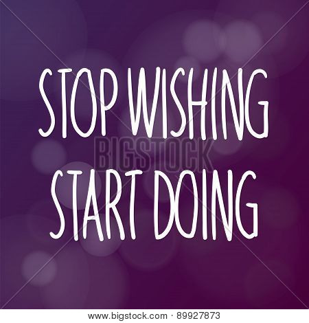 Motivational words concept. Vector illustration of words Stop Wishing Start Doing written with handwriting fonts over blurry purple background poster