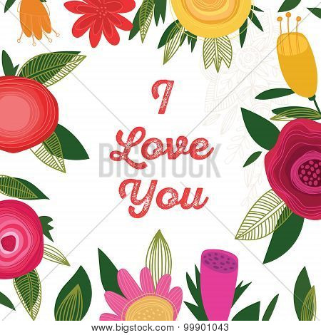I Love You-bright Concept Holiday Card In Vector. Summer Style Background. Frame Made Of Amazing Flo