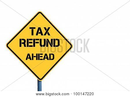 Yellow Roadsign With Tax Refund Ahead Message