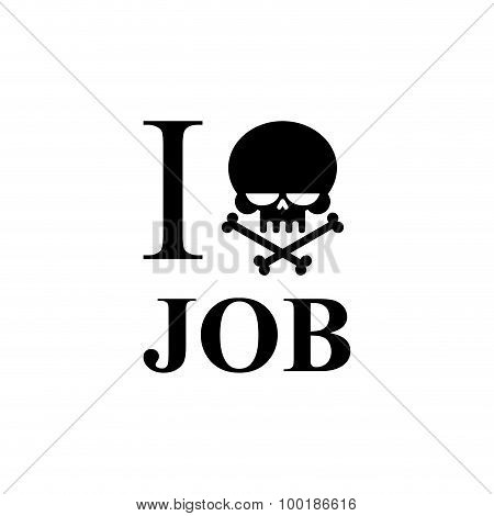I Hate Work. Skull And Bones Emblem To T-shirts. Black Skull And Crossed Bones