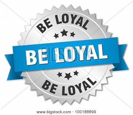 Be Loyal 3D Silver Badge With Blue Ribbon