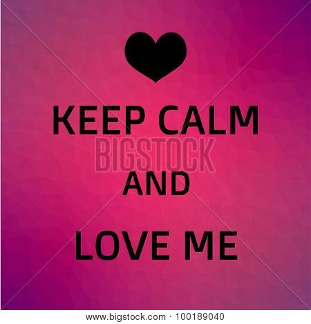 keep calm and love me on pink low poly background