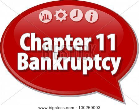 Speech bubble dialog illustration of business term saying Chapter 11 Bankruptcy