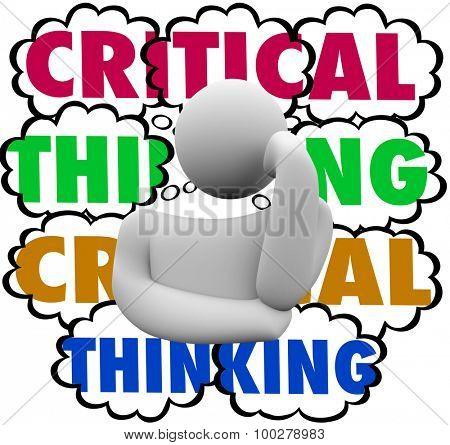 Critical Thinking words in thought clouds behind a thinker to illustrate using analysis and careful process or system to look for improvement or increased results