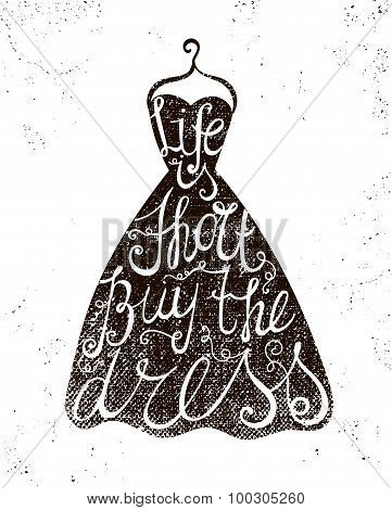 Vector hand drawn dress with positive quote life is short, buy the dress.