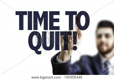 Business man pointing the text: Time to Quit