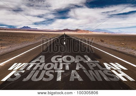 A Goal Without a Plan is just a Wish written on desert road