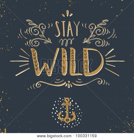 Quote. Stay Wild. Hand Drawn Vintage Print With A Hand Lettering And Anchor Symbol
