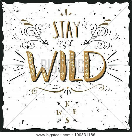 Quote. Stay Wild. Hand Drawn Vintage Print With A Hand Lettering