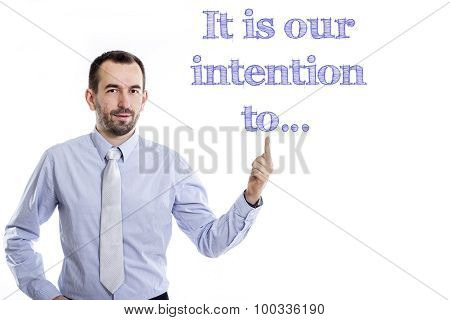 It Is Our Intention To…
