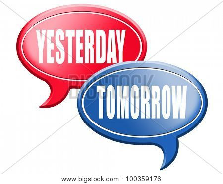 yesterday tomorrow live in the past or in the future time and date