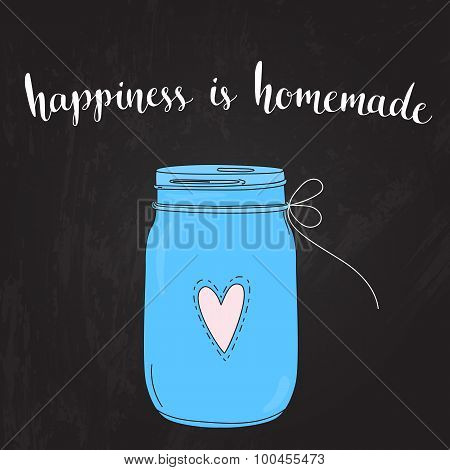 Happiness is homemade. inspirational quote, typography art. Vector phase on blue jar at blackboard b