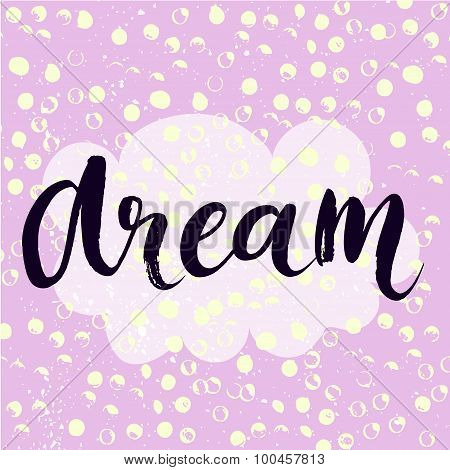 Dream - inspirational word at pastel violet background, typography for poster, t-shirt or card. Vect