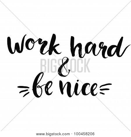 Work hard and be nice - motivational quote, typography art with brush texture. Black vector phase is