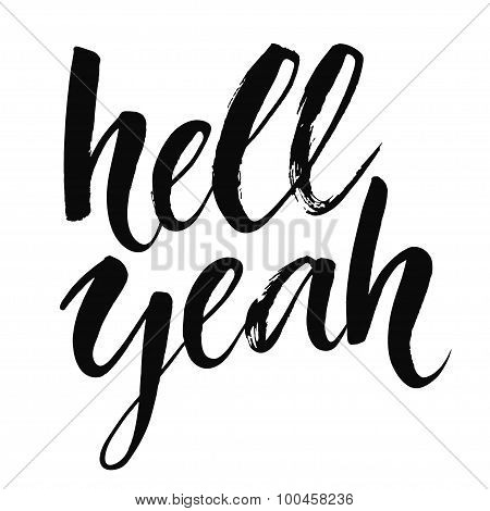 Hell yeah - inspirational quote, typography art with brush texture. Black vector phase isolated on w