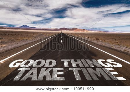 Good Things Take Time written on desert road