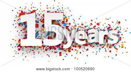 Fifteen  years paper sign over confetti. Vector holiday illustration.