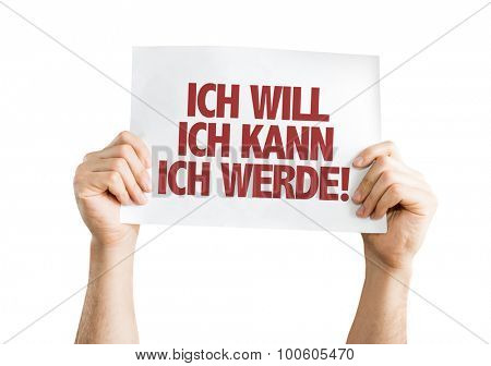 I Want I Can I Will (in German) placard isolated on white
