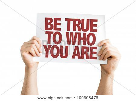 Be True To Who You Are placard isolated on white