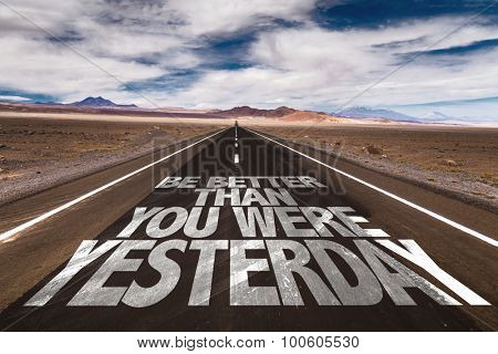 Be Better Than You Were Yesterday written on desert road