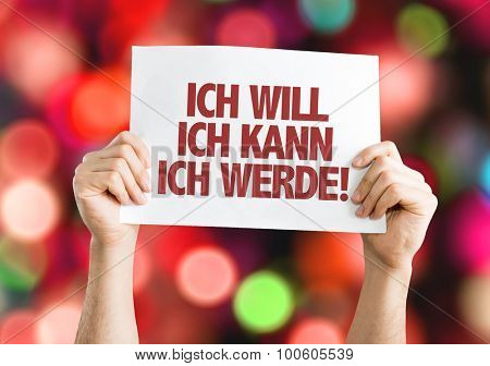 I Want I Can I Will (in German) placard with bokeh background